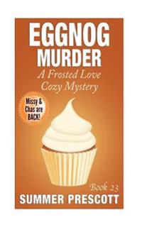 Eggnog Murder: A Frosted Love Cozy Mystery - Book 23