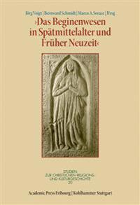Das Beginenwesen in Spatmittelalter Und Fruher Neuzeit