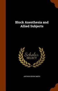 Block Anesthesia and Allied Subjects