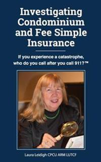Investigating Condominium and Fee Simple Insurance: If You Experience a Catastrophe, Who Do You Call After You Call 911? ?