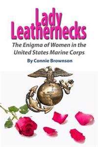 Lady Leathernecks: The Enigma of Women in the United States Marine Corps