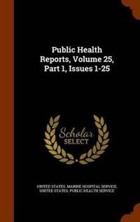Public Health Reports, Volume 25, Part 1, Issues 1-25