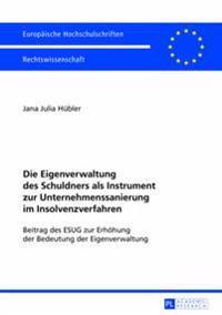 Die Eigenverwaltung Des Schuldners ALS Instrument Zur Unternehmenssanierung Im Insolvenzverfahren