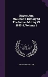 Kaye's and Malleson's History of the Indian Mutiny of 1857-8, Volume 1