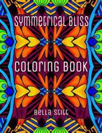 Symmetrical Bliss Coloring Book: Relaxing Designs for Calming, Stress and Meditation