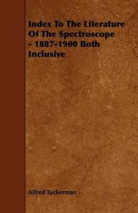 Index to the Literature of the Spectroscope - 1887-1900 Both Inclusive