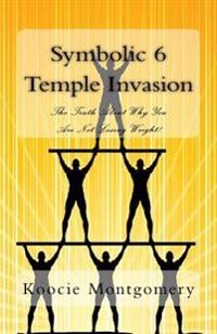 Symbolic 6 Temple Invasion: The Truth about Why You Are Not Losing Weight!