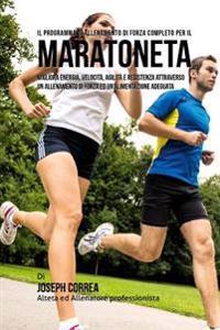 Il Programma Di Allenamento Di Forza Completo Per Il Maratoneta: Migliora Energia, Velocita, Agilita E Resistenza Attraverso Un Allenamento Di Forza E