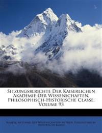 Sitzungsberichte Der Kaiserlichen Akademie Der Wissenschaften, Philosophisch-Historische Classe, Dreiundneunzigster Band