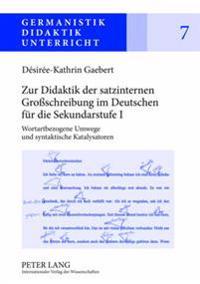 Zur Didaktik Der Satzinternen Großschreibung Im Deutschen Fuer Die Sekundarstufe I: Wortartbezogene Umwege Und Syntaktische Katalysatoren