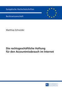 Die Rechtsgeschaeftliche Haftung Fuer Den Accountmissbrauch Im Internet