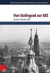 Von Stalingrad Zur Sbz: Sachsen 1943 Bis 1949