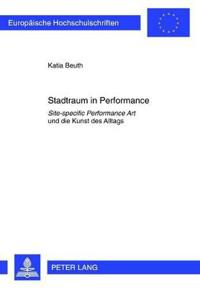 "Stadtraum in Performance: ""Site-Specific Performance Art"" Und Die Kunst Des Alltags"