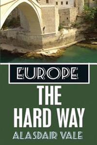Europe: The Hard Way