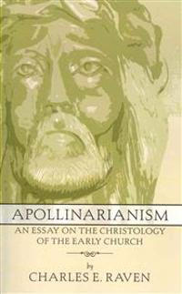 Apollinarianism: An Essay on the Christology of the Early Church
