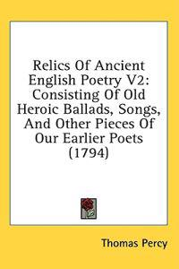 Relics Of Ancient English Poetry V2: Consisting Of Old Heroic Ballads, Songs, And Other Pieces Of Our Earlier Poets (1794)
