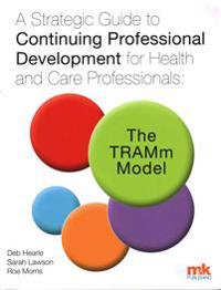 Strategic Guide to Continuing Professional Development for Health and Care Professionals: The Tramm Model