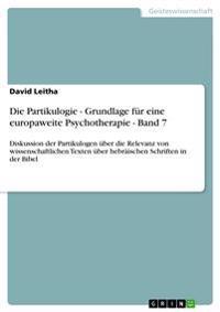 Die Partikulogie - Grundlage Fur Eine Europaweite Psychotherapie - Band 7