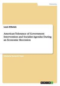 American Tolerance of Government Intervention and Socialist Agendas During an Economic Recession