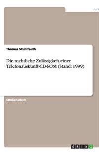 Die Rechtliche Zulassigkeit Einer Telefonauskunft-CD-ROM (Stand: 1999)