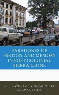 Paradoxes of History and Memory in Post-Colonial Sierra Leone
