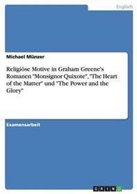 "Religiose Motive in Graham Greene's Romanen ""Monsignor Quixote,"" ""The Heart of the Matter"" Und ""The Power and the Glory"""