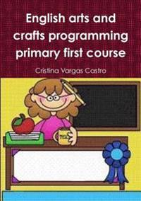 English Arts and Crafts Programming Primary First Course