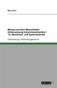 Messen Mit Dem Messschieber (Unterweisung Industriemechaniker / -In, Maschinen- Und Systemtechnik)