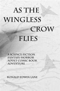 As the Wingless Crow Flies
