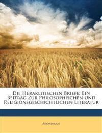 Die Heraklitischen Briefe: Ein Beitrag Zur Philosophischen Und Religionsgeschichtlichen Literatur