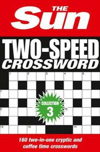 The Sun Two-Speed Crossword Collection 3: 160 Two-In-One Cryptic and Coffee Time Crosswords