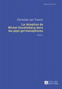 La Réception de Michel Houellebecq Dans Les Pays Germanophones: Tome 1 Et Tome 2