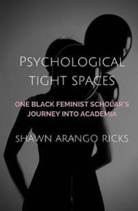Psychological Tight Spaces: One Black Feminist Scholar's Journey Into Academia