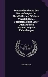 Die Ameisenfauna Des Bausenberges, Der Nordostlichen Eifel Und Voreifel (Hym., Formicidae) Mit Einer Quantitativen Auswertung Von Fallenfangen