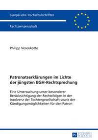 Patronatserklaerungen Im Lichte Der Juengsten Bgh-Rechtsprechung: Eine Untersuchung Unter Besonderer Beruecksichtigung Der Rechtsfolgen in Der Insolve