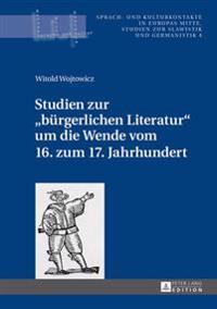 Studien Zur «buergerlichen Literatur» Um Die Wende Vom 16. Zum 17. Jahrhundert
