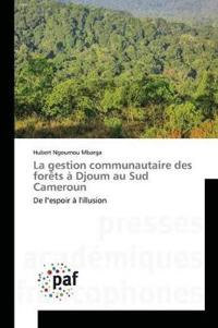 La Gestion Communautaire Des For�ts � Djoum Au Sud Cameroun