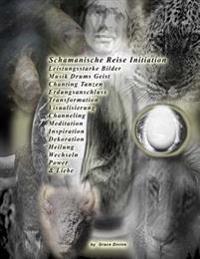 Schamanische Reise Initiation Leistungsstarke Bilder Musik Drums Geist Chanting Tanzen Erdungsanschluss Transformation Visualisierung Channeling Medit