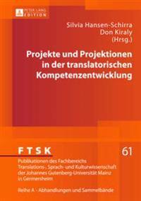 Projekte Und Projektionen in Der Translatorischen Kompetenzentwicklung