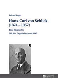 Hans-Carl Von Schlick (1874-1957): Eine Biographie - Mit Den Tagebuechern Aus 1945