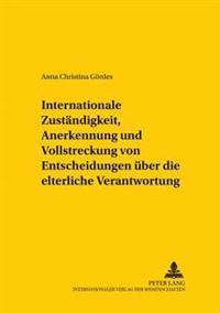 Internationale Zustaendigkeit, Anerkennung Und Vollstreckung Von Entscheidungen Ueber Die Elterliche Verantwortung: Die Vo(eg) NR. 1347/2000, Ihre Gep