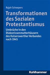 Transformationen Des Sozialen Protestantismus: Umbruche in Den Diakonissenmutterhausern Des Kaiserswerther Verbandes Nach 1945
