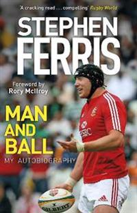 Stephen Ferris: Man and Ball: My Autobiography