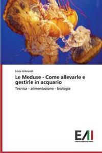 Le Meduse - Come Allevarle E Gestirle in Acquario