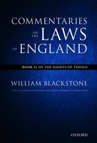 The Oxford Edition of Blackstone's Commentaries on the Laws of England: Commentaries on the Laws of England: Book II: Of the Rights of Things