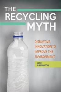 Recycling Myth: Disruptive Innovation to Improve the Environment
