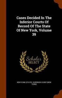 Cases Decided in the Inferior Courts of Record of the State of New York, Volume 39