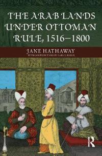 The Arab Lands Under Ottoman Rule 1516-1800