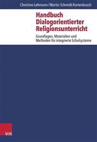Handbuch Dialogorientierter Religionsunterricht: Grundlagen, Materialien Und Methoden Fur Integrierte Schulsysteme