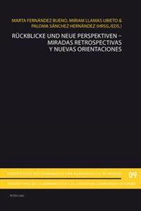 Rueckblicke Und Neue Perspektiven - Miradas Retrospectivas y Nuevas Orientaciones